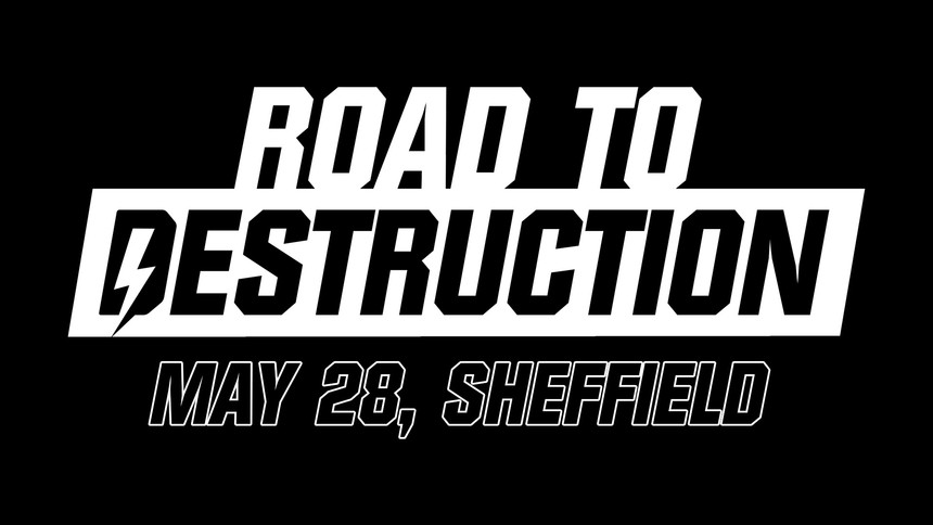 Road To Destruction Coming To Sheffield On May 28th